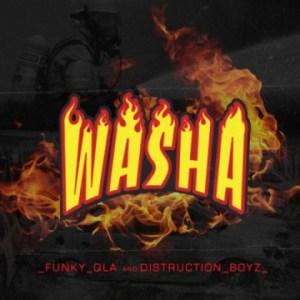 Funky Qla - Washa ft. Distruction Boyz